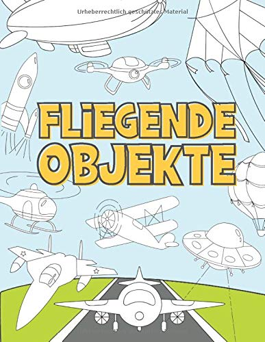 Fliegende Objekte: Malbuch für Kinder...