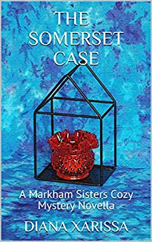 The Somerset Case (A Markham Sisters Cozy Mystery Novella Book 19) by [Diana Xarissa]