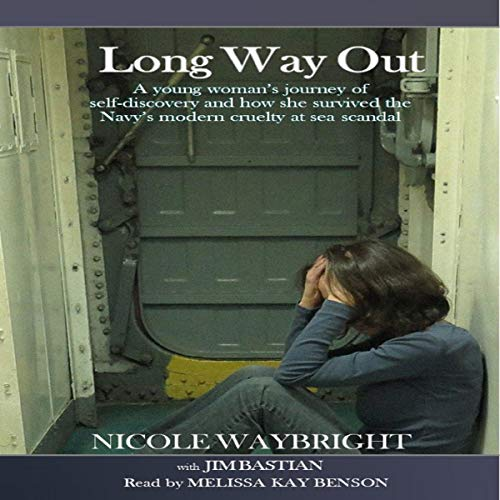 Long Way Out: A Young Woman's Journey of Self-Discovery and How She Survived the Navy's Modern Cruelty at Sea Scandal audiobook cover art