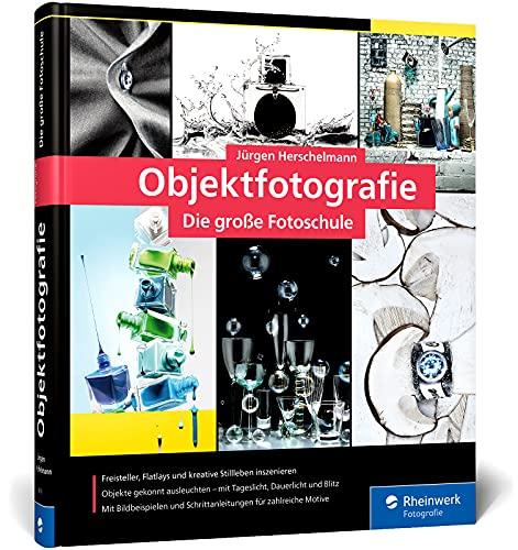 Objektfotografie: Die große Fotoschule für professionelle Produktbilder. So inszenieren Sie Freisteller, Flatlays, Close-ups und kreative Stillleben