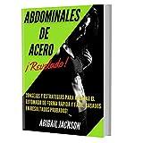 Abdominales de Acero: Consejos y Estrategias para Aplanar y definir el Estomago de Forma Rápida y Fácil, Basados en Resultados Probados! (Spanish Edition)