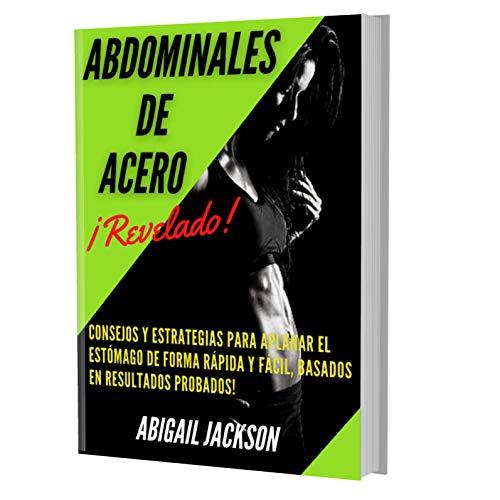 Abdominales de Acero: Consejos y Estrategias para Aplanar el Estomago de Forma Rapida y Facil, Basados en Resultados Probados! (Spanish Edition)