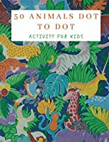 50 Animals Dot to Dot Activity for Kids