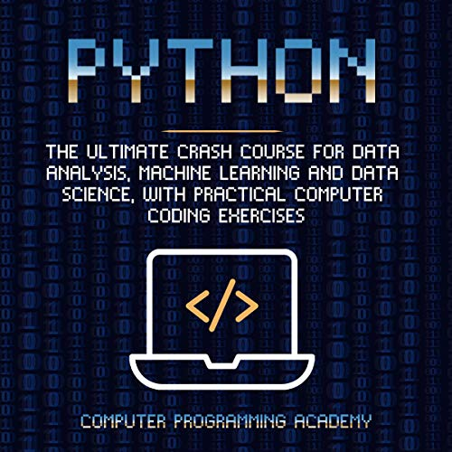 Python: The Ultimate Crash Course for Data Analysis, Machine Learning and Data Science, with Practical Computer Coding Exercises