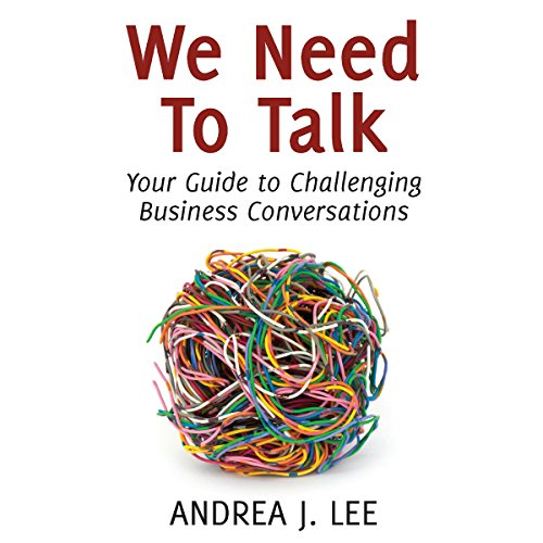 We Need to Talk: Your Guide to Challenging Business Conversations audiobook cover art
