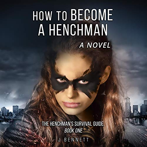 How to Become a Henchman, A Novel: The Henchman's Survival Guide