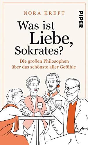 Was ist Liebe, Sokrates?: Die großen Philosophen über das schönste aller Gefühle