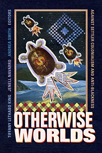 Otherwise Worlds: Against Settler Colonialism and Anti-Blackness (Black Outdoors: Innovations in the Poetics of Study) (English Edition)