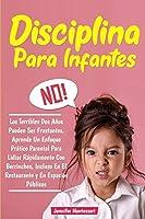 Disciplina Para Infantes: Los Terribles Dos años Pueden Ser Frustantes. Aprende Un Enfoque Práctico Parental Para Lidiar Rápidamente Con Berrinches, Incluso en El Restaurante Y en Espacios Públicos