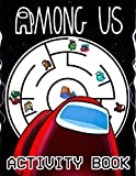 Among Us Activity Book: Excellent Activity Book With Good Layout And Initiating For Kids. A Great Combination Of Entertainment And Relaxation