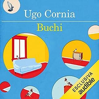 Buchi                   Di:                                                                                                                                 Ugo Cornia                               Letto da:                                                                                                                                 Bruno Schirripa                      Durata:  2 ore e 29 min     5 recensioni     Totali 4,0