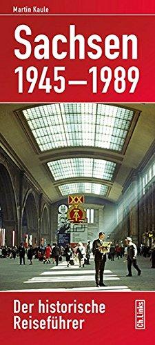 Sachsen 1945-1989: Der historische Reiseführer
