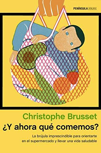 ¿Y ahora qué comemos?: La brújula imprescindible para orientarte en el supermercado y llevar una alimentación saludable (Spanish Edition)