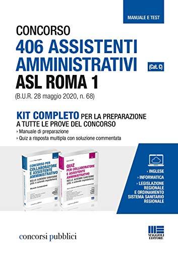 KIT COMPLETO Concorso 406 ASSISTENTI AMMINISTRATIVI Asl Roma 1 (CAT. C) (B.U.R. 28 Maggio 2020, N. 68). Manuale di preparazione + Quiz a risposta multipla con soluzione commentata