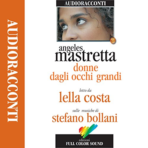 Donne dagli occhi grandi                   By:                                                                                                                                 Angeles Mastretta                               Narrated by:                                                                                                                                 Lella Costa                      Length: 1 hr and 13 mins     Not rated yet     Overall 0.0
