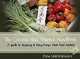 The Chinese Wet Market Handbook: A guide to shopping at Hong Kong's fresh food markets