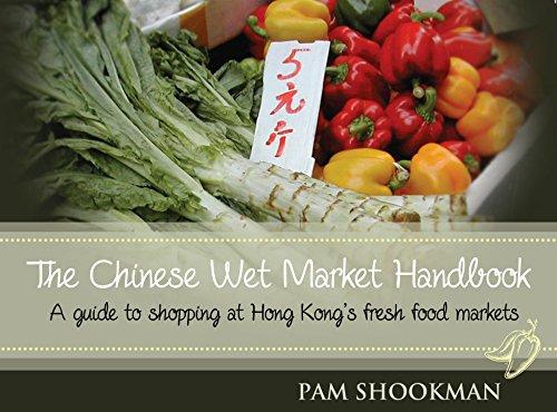 Shookman, P: Chinese Wet Market Handbook: A Guide to Shopping at Hong Kong's Fresh Food Markets