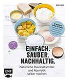 Einfach. Sauber. Nachhaltig. – Natürliche Haushaltsmittel und Kosmetik selber machen: 50 Rezepte ohne Chemie: Zahnpasta, Deo, Waschmittel, ... Zitrone, Essig und Co. – Lebe nachhaltig!