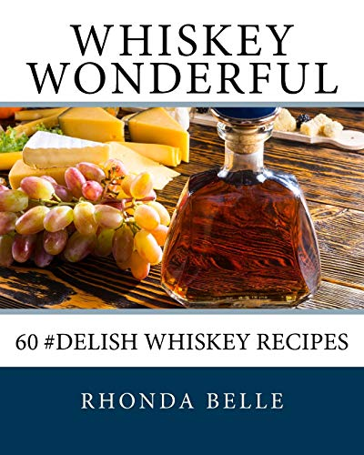 Whiskey Wonderful: 60 #Delish Whiskey Recipes