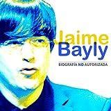 Jaime Bayly: Biografía No Autorizada [Jaime Bayly: Unauthorized Biography]