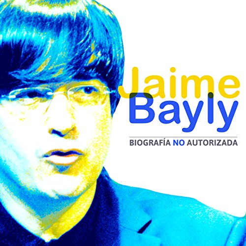 Jaime Bayly: Biografía No Autorizada [Jaime Bayly: Unauthorized Biography] audiobook cover art