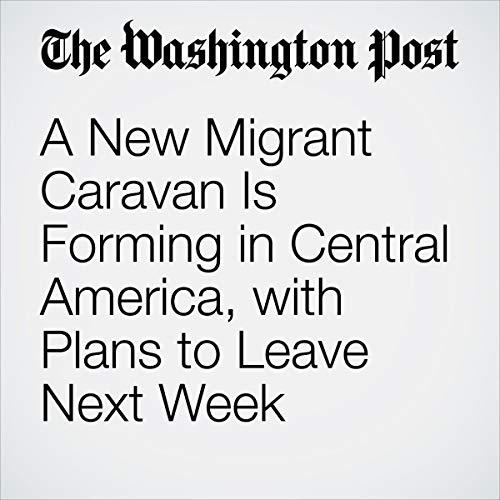 A New Migrant Caravan Is Forming in Central America, with Plans to Leave Next Week audiobook cover art