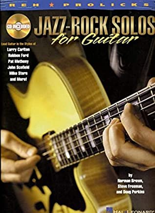 Jazz-Rock Solos for Guitar: Lead Guitar in the Styles of Carlton, Ford, Metheny, Scofield, Stern and more! (REH Pro Licks) by Norman Brown Steve Freeman Doug Perkins(2002-07-01)