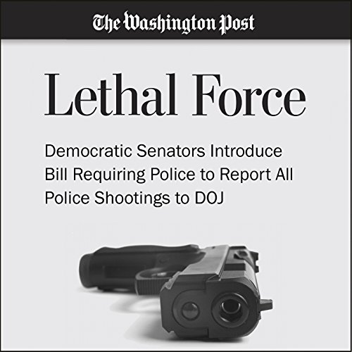 Democratic Senators Introduce Bill Requiring Police to Report All Police Shootings to DOJ audiobook cover art