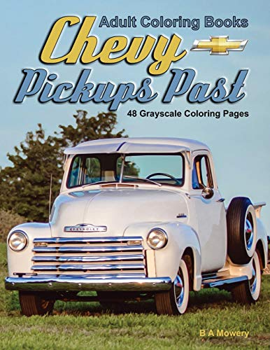 Adult Coloring Books Chevy Pickups Past: Chevy Pickups Past is a Life Escapes grayscale coloring books for adults with 48 coloring pages of Chevy's, Chevrolet's, pickups from the past