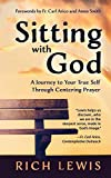 Sitting with God: A Journey to Your True Self Through Centering Prayer