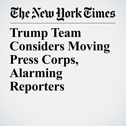 Trump Team Considers Moving Press Corps, Alarming Reporters copertina