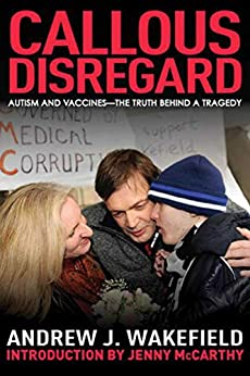 Callous Disregard: Autism and Vaccines: The Truth Behind a Tragedy (English Edition) par [Andrew J. Wakefield, Jenny McCarthy]