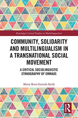 Community, Solidarity and Multilingualism in a Transnational Social Movement: A Critical Sociolinguistic Ethnography of Emmaus (Routledge Critical Studies in Multilingualism) (English Edition)