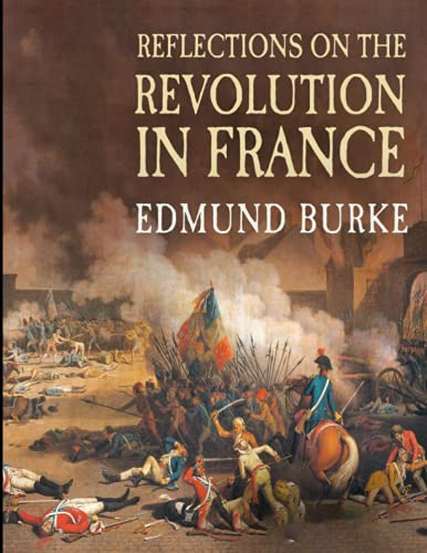 Reflections On The Revolution in France: (Annotated Edition)