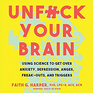 Unf--k Your Brain                   By:                                                                                                                                 Faith G. Harper PhD LPC-S ACS ACN                               Narrated by:                                                                                                                                 Faith G. Harper PhD LPC-S ACS ACN                      Length: 3 hrs and 39 mins     5 ratings     Overall 3.8
