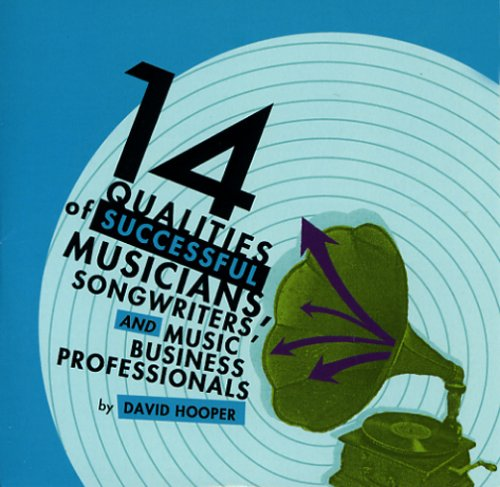14 Qualities of Successful Musicians, Songwriters, and Music Business Professionals