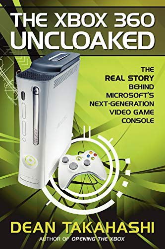 The Xbox 360 Uncloaked:: The Real Story Behind Microsoft\'s Next-Generation Video Game Console
