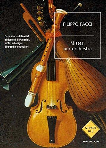 Misteri per orchestra: Dalla morte di Mozart ai demoni di Paganini, profili ed enigmi di grandi compositori (Strade blu. Non Fiction)