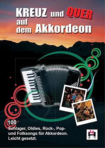 Kreuz Und Quer Auf Dem Akkordeon (Songbook): Noten Für Akkordeon: 100 Schlager, Oldies, Rock-, Pop- und Folksongs für Akkordeon. Leicht gesetzt