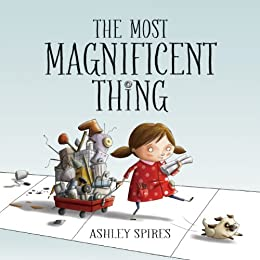 The Most Magnificent Thing by [Ashley Spires]