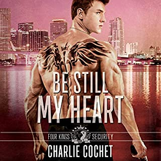 Be Still My Heart     Four Kings Security, Book Two              By:                                                                                                                                 Charlie Cochet                               Narrated by:                                                                                                                                 Greg Boudreaux                      Length: 7 hrs and 57 mins     37 ratings     Overall 4.6