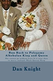 Run Back to Polygamy Alkebulan King and Queen: She cannot go without Love It is your duty to marry multiple Black Queens King
