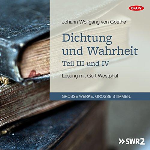 Dichtung und Wahrheit - Teil III und IV audiobook cover art
