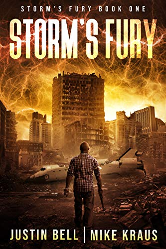 Storm's Fury: Book 1 of the Storm's Fury Series: (An Epic Post-Apocalyptic Survival Thriller) by [Justin Bell, Mike Kraus]