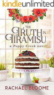 The Truth in Tiramisu: A Second Chance, Small-Town Romance (Poppy Creek Novel #2) (A Poppy Creek Novel)