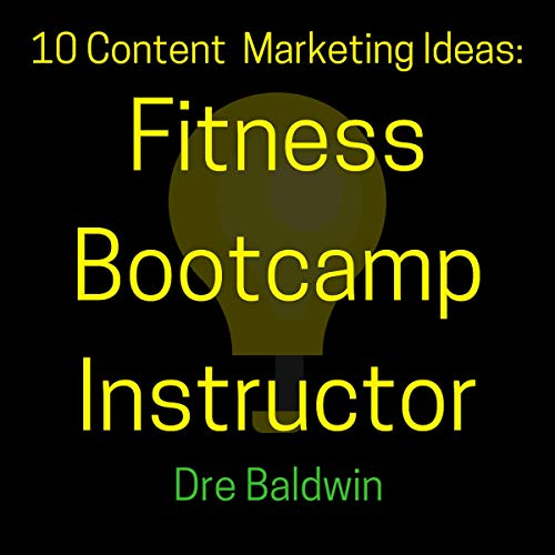 10 Content Marketing Ideas: Fitness Bootcamp Instructor audiobook cover art