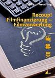 Recoup! Filmfinanzierung – Filmverwertung: Grundlagen und B