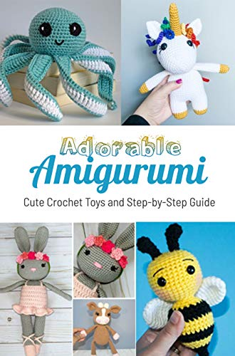 Adorable Amigurumi: Cute Crochet Toys and Step-by-Step Guide: Gift Ideas for Holiday (English Edition)