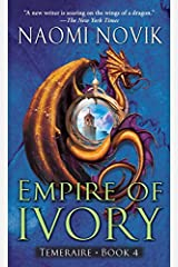 Empire of Ivory: A Novel of Temeraire Kindle Edition