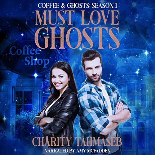 Must Love Ghosts Audiobook By Charity Tahmaseb cover art